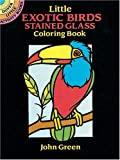 Little Exotic Birds Stained Glass Coloring Book, John Green, 0486272230