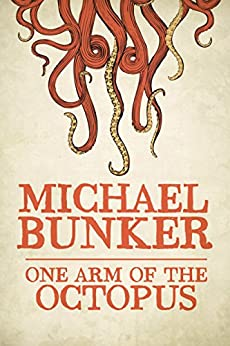One Arm of the Octopus by [Bunker, Michael]