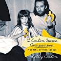 A Carlin Home Companion: Growing Up with George Audiobook by Kelly Carlin Narrated by Kelly Carlin