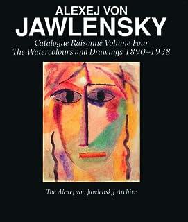 Alexej Von Jawlensky, Volume One 1890-1914: Catalogue Raisonné of the Oil Paintings
