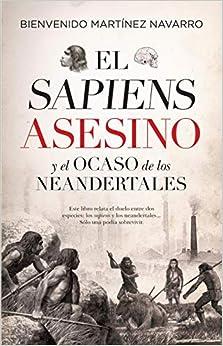 Book's Cover of El Sapiens asesino y El Ocaso De los Neandertales (Historia) (Español) Tapa blanda – 29 septiembre 2020