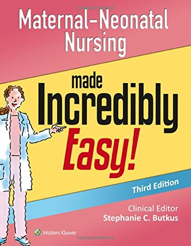 Maternal-Neonatal Nursing Made Incredibly Easy! (Incredibly Easy! Series)