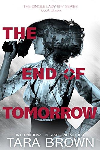 The End of Tomorrow (The Single Lady Spy Series Book 3) - Tara Single