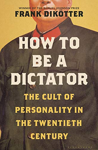 Book Cover: How to Be a Dictator: The Cult of Personality in the Twentieth Century