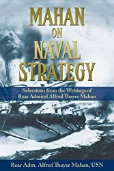 Mahan on Naval Strategy: Selections from the Writings of Rear Admiral Alfred Thayer Mahan