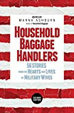 Household Baggage Handlers: 56 Stories from the Hearts and Lives of Military Wives,