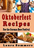 Oktoberfest Recipes for the German Beer Festival (Cooking Around the World) (Volume 8)