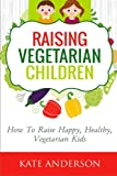 img - for Raising Vegetarian Children: How To Raise Happy, Healthy, Vegetarian Kids book / textbook / text book