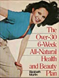 The Over 30, 6 Week, All Natural Health and Beauty Plan, Elizabeth Martin and Random House Value Publishing Staff, 0517544393