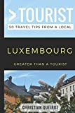 Greater Than a Tourist- Luxembourg: 50 Travel Tips from a Local