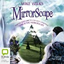 Mirrorscape: Mirrorscape Trilogy, Book 1 Audiobook by Mike Wilks Narrated by Paul English