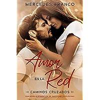 Amor en la Red (Oferta Especial 3 en 1) Caminos Cruzados: La Colección Completa de Libros de Novelas Románticas en…