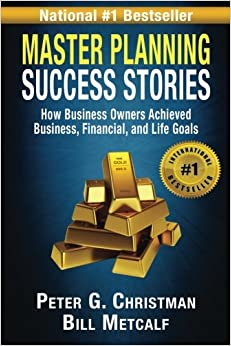 Master Planning Success Stories: How Business Owners Used Master Planning to Achieve Business, Financial, and Life's Goals: Volume 2