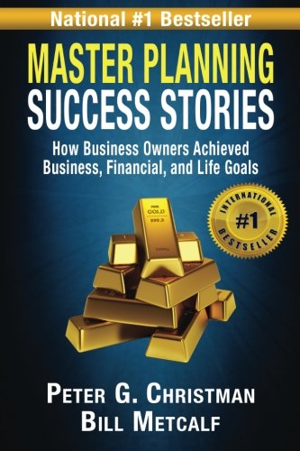 Master Planning Success Stories: How Business Owners Used Master Planning to Achieve Business, Financial, and Life's Goals (Volume 2)