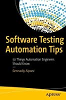 Software Testing Automation Tips: 50 Things Automation Engineers Should Know Front Cover