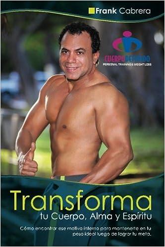 Transforma tu Cuerpo, Alma y Espiritu by Frank Cabrera: Como encontrar ese motivo interno para mantenerte en tu peso ideal luego de lograr tu meta.