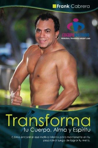 Transforma tu Cuerpo, Alma y Espiritu by Frank Cabrera: Como encontrar ese motivo interno para mantenerte en tu peso ide