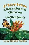 Florida Gardens Gone Wild(er)