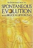 Spontaneous Evolution With Bruce H. Lipton