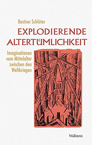 Explodierende Altertümlichkeit: Imaginationen vom Mittelalter zwischen den Weltkriegen Gebundenes Buch – 1. Februar 2011 Bastian Schlüter Wallstein 3835308807 Geschichte / 20. Jahrhundert