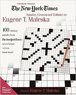The New York Times Sunday Crossword Tribute To Eugene T Maleska Maleska Eugene 9780812933840 Amazon Com Books