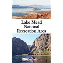Lake Mead National Recreation Area: A Casual Hiker and Paddler's Guide to Nature, Ancient Artifacts, and Engineering Wonders (Adventures Beyond Las Vegas Book 2)