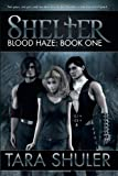 Shelter (Blood Haze: Book One), Tara Shuler, 1461167027