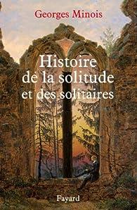 Histoire de la solitude et des solitaires par Georges Minois