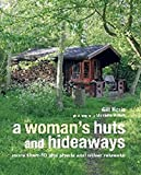 A Woman's Huts and Hideaways: More than 40 She