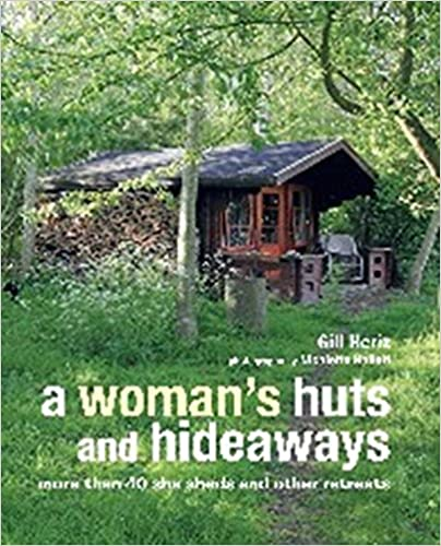 More than 40 She Sheds and other Retreats A Womans Huts and Hideaways
