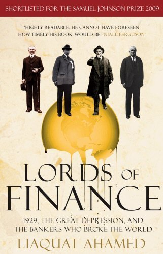 Lords of Finance: 1929, The Great Depression, and the Bankers who Broke the World by Liaquat Ahamed (2010-01-07)