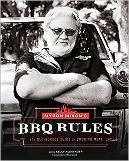 Myron Mixon's BBQ Rules: The Old-School Guide to Smoking Meat: Myron Mixon,  Kelly Alexander: 9781617691843: Amazon.com: Books
