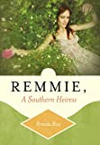 Remmie, A Southern Heiress, Brenda Rice, 144973619X