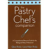 The Pastry Chef's Companion: A Comprehensive Resource Guide for the Baking and Pastry Professional