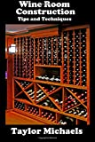 Wine Room Construction Tips and Techniques