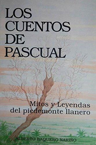 Los Cuentos de Pascual: Mitos y Leyendas del Piedemonte Llanero de Colombia y Venezuela (