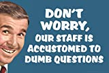 Best  - Dont Worry Our Staff Is Accustomed To Dumb Review