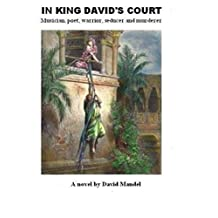 IN KING DAVID'S COURT: Musician, poet, warrior, seducer and murderer