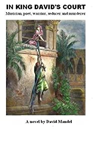 In King David's Court: Musician, Poet, Warrior, Seducer And Murderer by David Mandel ebook deal