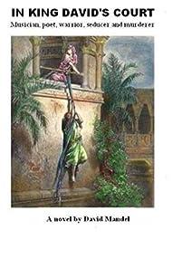 In King David's Court: Musician, Poet, Warrior, Seducer And Murderer by David Mandel ebook deal