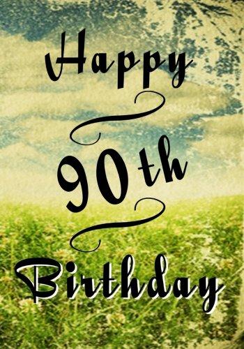 Happy 90th Birthday: Birthday Memory Book, Birthday Journal Notebook For 90 Year Old For Journaling & Doodling, 7 x 10, (Birthday Keepsake Book) PDF