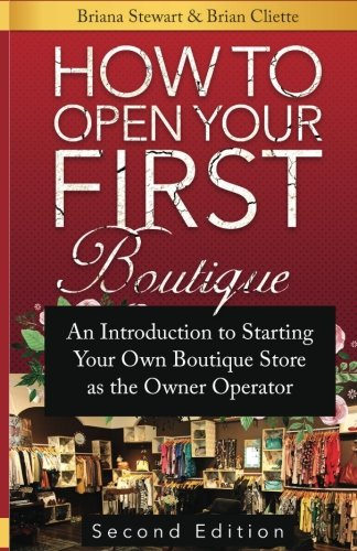 How to Open Your First Boutique: An Introduction to Starting Your  Own Boutique Store as the  Owner Operator