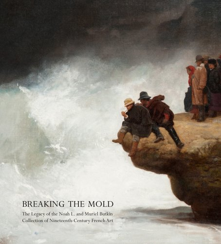 Breaking the Mold: The Legacy of Noah L. and Muriel S. Butkin Collection of Nineteenth-Century French Art