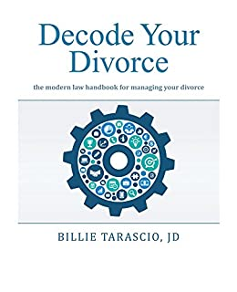 Decode Your Divorce: The Modern Law Handbook for Managing your Divorce
