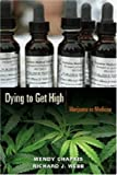 Dying to Get High: Marijuana as Medicine, Wendy Chapkis, Richard J. Webb, 0814716679