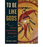 [(To be Like Gods: Dance in Ancient Maya Civilization)] [Author: Matthew George Looper] published on (January, 2009)