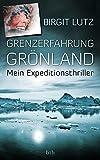 Grenzerfahrung Grönland: Mein Expeditionsthriller