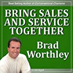 Bring Service and Sales Together | Brad Worthley