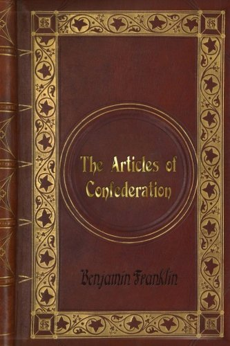 Benjamin Franklin - The Articles of Confederation