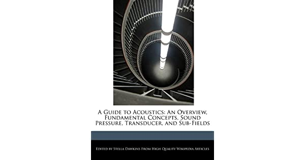 A Guide to Acoustics: An Overview, Fundamental Concepts